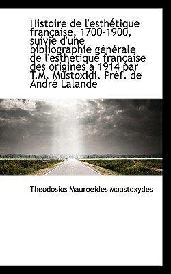 Histoire de L'Esthetique Francaise, 1700-1900, Suivie D'Une Bibliographie Generale de L'Esthetique F (English,...