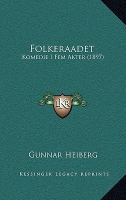 Folkeraadet - Komedie I Fem Akter (1897) (Chinese, Paperback): Gunnar Heiberg