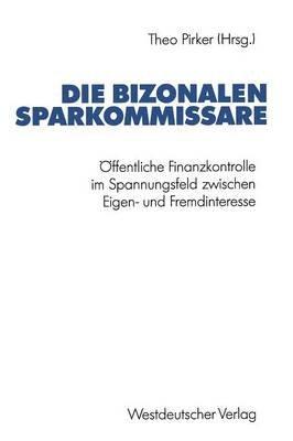 Die Bizonalen Sparkommissare - Offentliche Finanzkontrolle Im Spannungsfeld Zwischen Eigen- Und Fremdinteresse Wahrend Der VOR-...