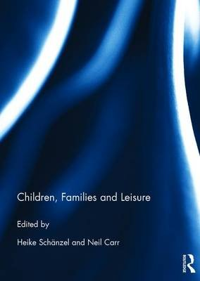 Children, Families and Leisure (Hardcover): Neil Carr, Heike Schaenzel