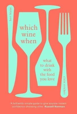 Which Wine When - What To Drink With The Food You Love (Hardcover): Bert Blaize, Claire Strickett