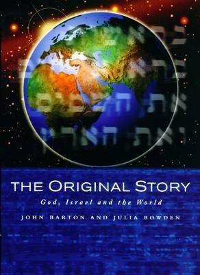 The Original Story - God, Israel and the World (Paperback): John Barton, Julia Bowden