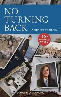 No Turning Back - A Witness to Mercy, 10th Anniversary Edition (Paperback): Fr Donald Calloway