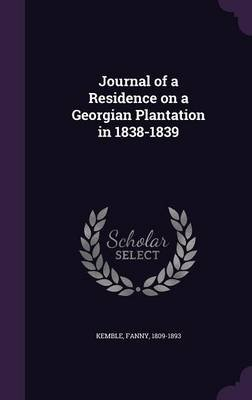 Journal of a Residence on a Georgian Plantation in 1838-1839 (Hardcover): Kemble Fanny 1809-1893