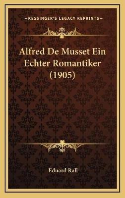 Alfred de Musset Ein Echter Romantiker (1905) (German, Hardcover): Eduard Rall