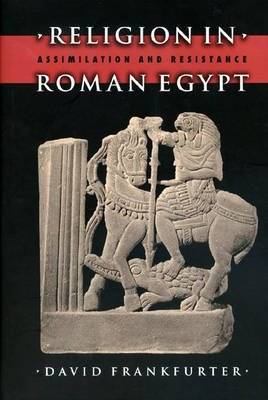 Religion in Roman Egypt - Assimilation and Resistance (Hardcover): David Frankfurter