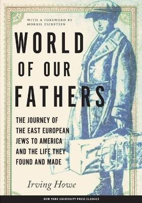 World of Our Fathers - The Journey of the East European Jews to America and the Life They Found and Made (Paperback, 30...