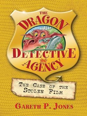 The Case of the Stolen Film - The Dragon Detective Agency Book 4 (Electronic book text): Gareth P Jones