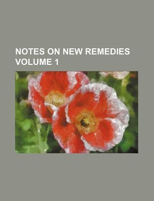 Notes on New Remedies Volume 1 (Paperback): Books Group