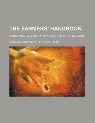 The Farmers' Handbook; Containing the Laws of Ohio Relating to Agriculture (Paperback): Ohio.