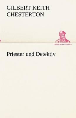 Priester Und Detektiv (German, Paperback): G. K. Chesterton