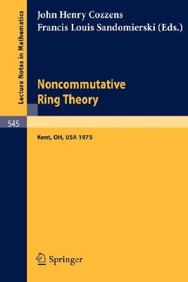Noncommutative Ring Theory - Papers Presented at the Internation Conference held at Kent State University April 4-5, 1975...