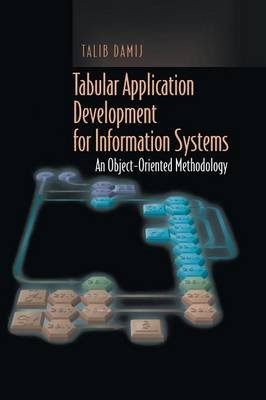 Tabular Application Development for Information Systems - An Object-oriented Methodology (Hardcover, 2001 ed.): Talib Damij