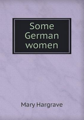 Some German Women (Paperback): Mary Hargrave
