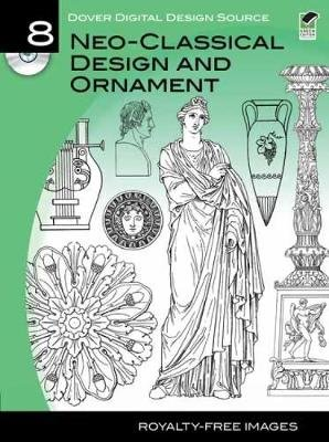 Dover Digital Design Source #8 - Neo-Classical Design and Ornament (Paperback): Carol Belanger Grafton