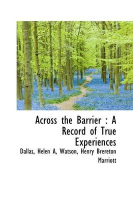Across the Barrier - A Record of True Experiences (Hardcover): Helen A. Dallas