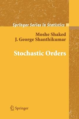 Stochastic Orders (Paperback, 1st ed. Softcover of orig. ed. 2007): Moshe Shaked, J. George Shanthikumar