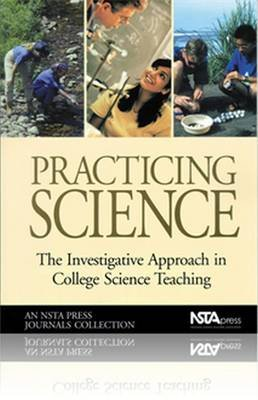 Practicing Science - The Investigative Approach in College Science Teaching, An NSTA Press Journals Collection (Paperback):...