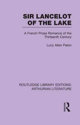 Sir Lancelot of the Lake - A French Prose Romance of the Thirteenth Century (Paperback): Lucy Allen Paton