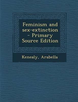 Feminism and Sex-Extinction (Paperback): Arabella Kenealy