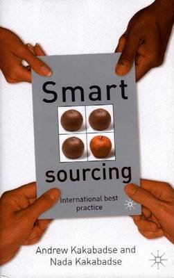 Smart Sourcing: International Best Practice (Electronic book text): Andrew Professor Kakabadse, Nada Dr Kakabadse