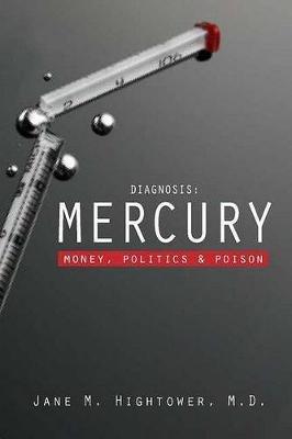 Diagnosis: Mercury - Money, Politics, and Poison (Hardcover, 2nd ed.): Jane M. Hightower