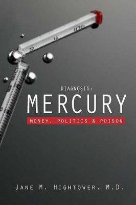 Diagnosis: Mercury - Money, Politics, and Poison (Hardcover, 2nd Ed.): Jane Marie Hightower