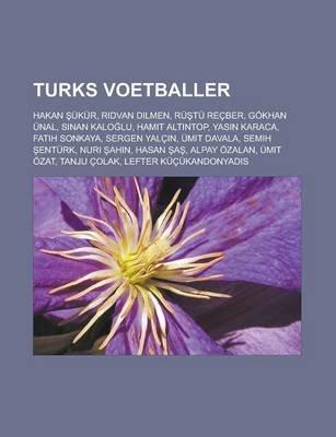Turks Voetballer - Hakan Ukur, R Dvan Dilmen, Ru Tu Recber, Gokhan Unal, Sinan Kalo Lu, Hamit Alt Ntop, Yasin Karaca, Fatih...