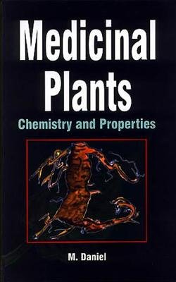 Medicinal Plants - Chemistry and Properties (Hardcover): M. Daniel