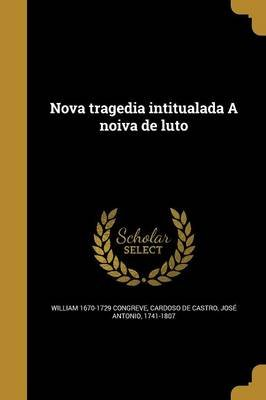 Nova Tragedia Intitualada a Noiva de Luto (Portuguese, Paperback): William 1670-1729 Congreve