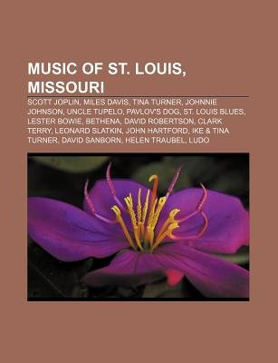 Music of St. Louis, Missouri - Scott Joplin, Miles Davis, Tina Turner, Johnnie Johnson, Uncle Tupelo, Pavlov's Dog, St....