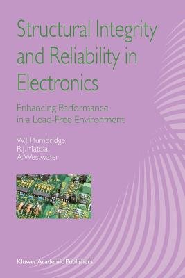 Structural Integrity and Reliability in Electronics - Enhancing Performance in a Lead-Free Environment (Paperback, 1st ed....