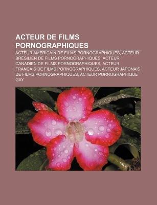 Acteur de Films Pornographiques - Acteur Americain de Films Pornographiques, Acteur Bresilien de Films Pornographiques (French,...