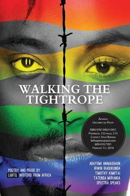 Walking a Tightrope - Poetry and Prose by Lgbtq Writers from Africa (Paperback): Abayomi Animashaun, Irwin Iradukunda, Tatenda...