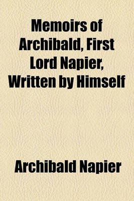 Memoirs of Archibald, First Lord Napier, Written by Himself (Paperback): Archibald Napier