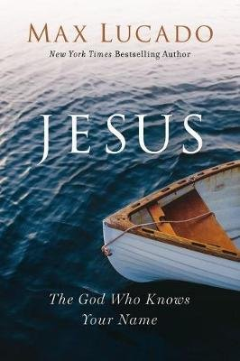 Jesus - The God Who Knows Your Name (Paperback): Max Lucado