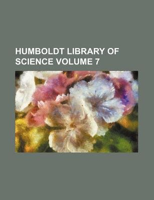 Humboldt Library of Science Volume 7 (Paperback): Anonymous