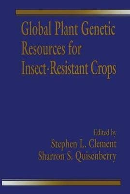 Global Plant Genetic Resources for Insect-Resistant Crops (Hardcover): Stephen L. Clement, Sharron S. Quisenberry