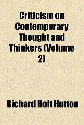 Criticism on Contemporary Thought and Thinkers (Volume 2) (Paperback): Richard Holt Hutton