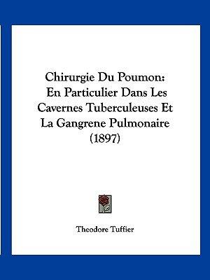 Chirurgie Du Poumon - En Particulier Dans Les Cavernes Tuberculeuses Et La Gangrene Pulmonaire (1897) (English, French,...