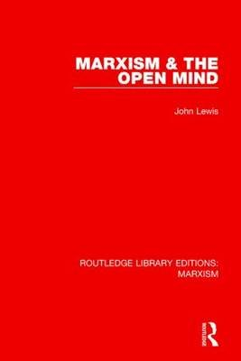 Marxism & the Open Mind (Paperback): John Lewis