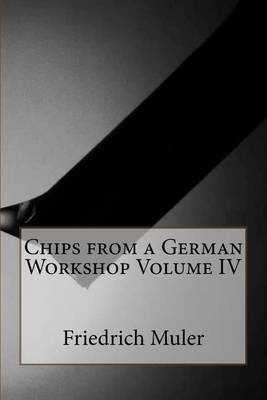 Chips from a German Workshop Volume IV (Paperback): Friedrich Max Muler
