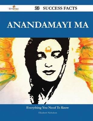 Anandamayi Ma 23 Success Facts - Everything You Need to Know about Anandamayi Ma (Paperback): Elizabeth Nicholson