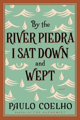 By the River Piedra I Sat Down and Wept - A Novel of Forgiveness (Electronic book text): Paulo Coelho