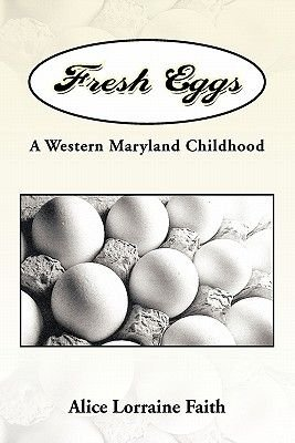 Fresh Eggs - A Western Maryland Childhood (Hardcover): Alice Lorraine Faith