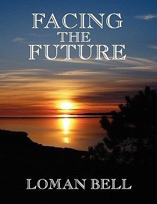 Facing the Future (Paperback): Loman Bell