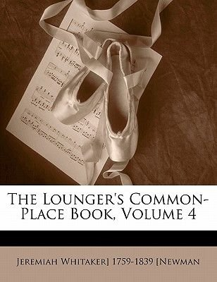 The Lounger's Common-Place Book, Volume 4 (Paperback): Jeremiah Whitaker Newman