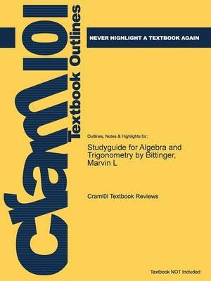 Studyguide for Algebra and Trigonometry by Bittinger, Marvin L (Paperback): Cram101 Textbook Reviews