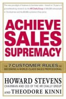 Achieve Sales Supremacy - Develop the 7 Skills Customers Demand of World-Class Salespeople and Organizations (Hardcover):...