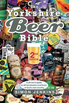 The Yorkshire Beer Bible - Second Edition - A drinkers guide to the brewers and beers of God's own country. (Hardcover,...